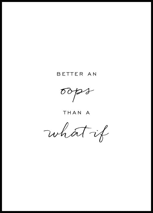 "poster med texten ""Better an oops than a what if"""