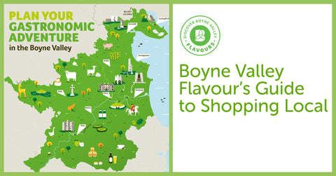 Boyne Valley Flavour's Guide to Shopping Local Part 1