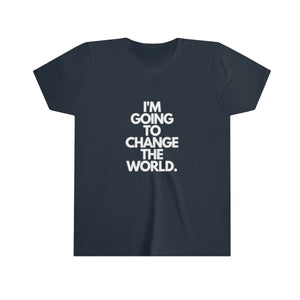 I'm going to change the world T