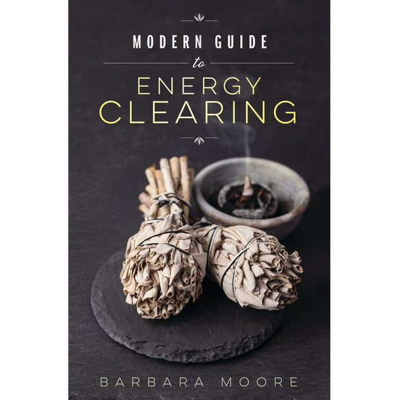 Modern Guide to Energy Clearing - Body Mind & Soul