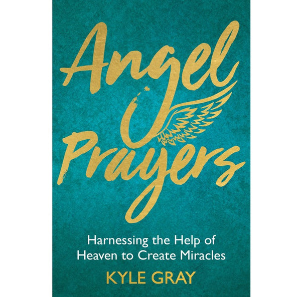 Angel Prayers: Harnessing the Help of Heaven to Create Miracles - Body Mind & Soul