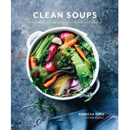 Clean Soups: Simple, Nourishing Recipes for Health and Vitality Cookbook