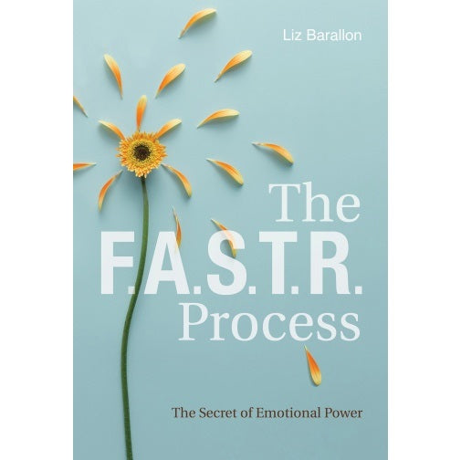 F.A.S.T.R. Process: The Secret of Emotional Power