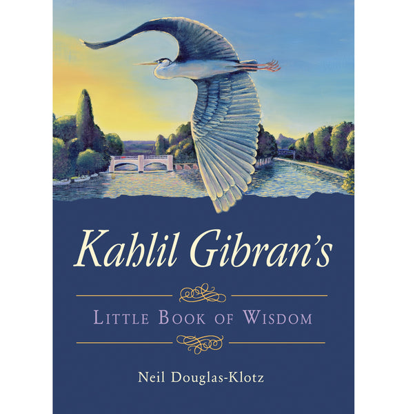 Kahlil Gibran's Little Book of Wisdom - Body Mind & Soul
