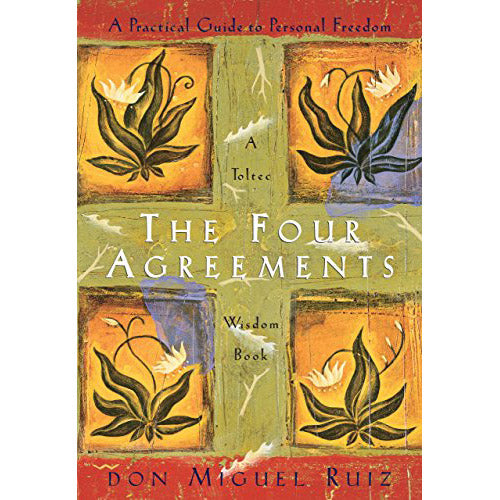 Four Agreements: A Toltec Wisdom Book