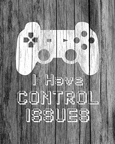 I Have Control Issues - Gamer Wall Decor Art Print - 8x10 unframed print