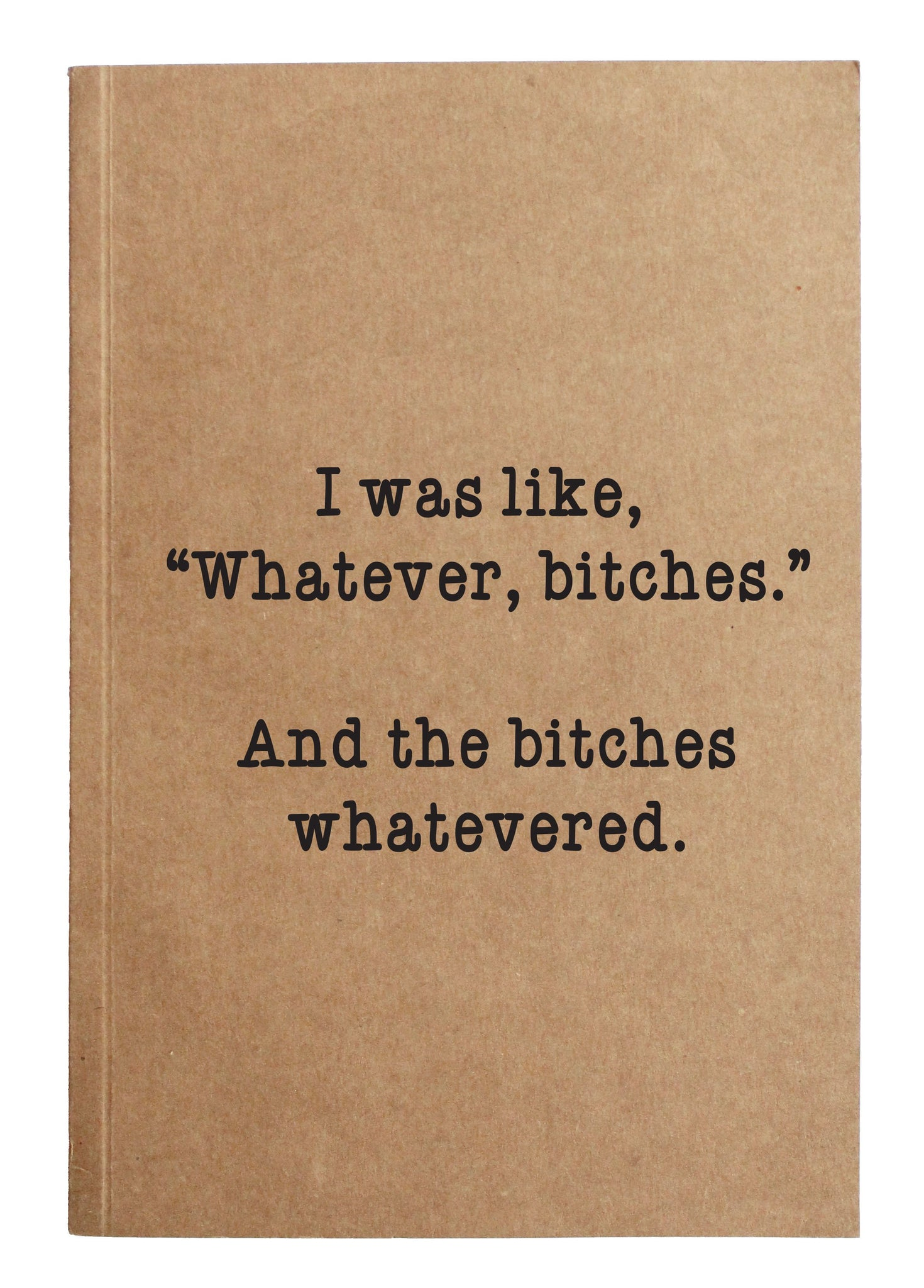 Whatever Bitches Notebook