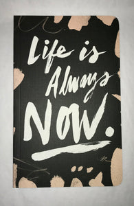 Life Is Always Now Journal