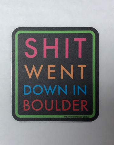 Shit Went Down in Boulder Sticker