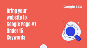 Bring your website to Google Page #1 Under 15 Keywords - Google Search Rank SEO