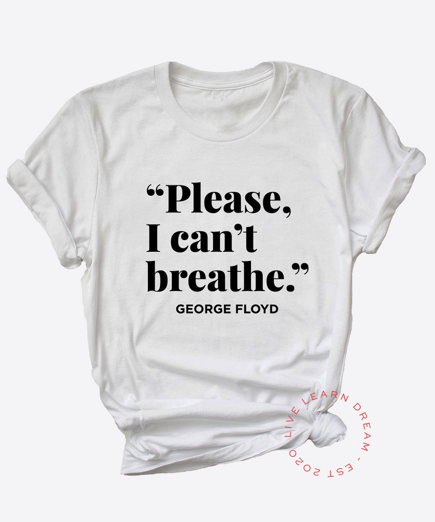 Please I Can't Breathe George Floyd T-Shirt - Live Learn Dream
