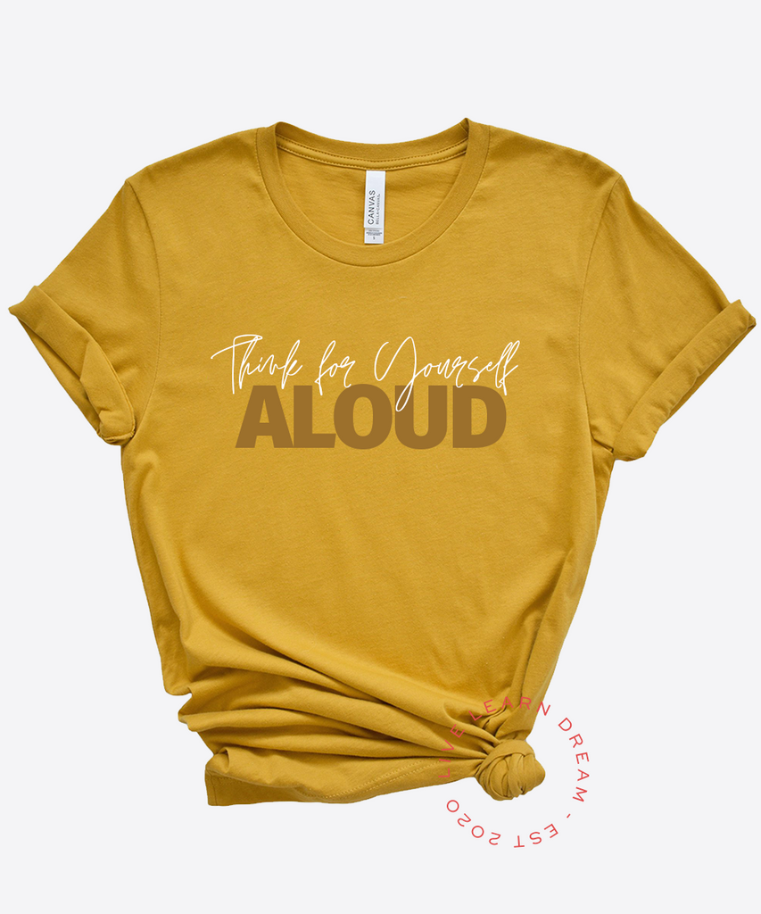 Think For Yourself Aloud T-Shirt - Live Learn Dream