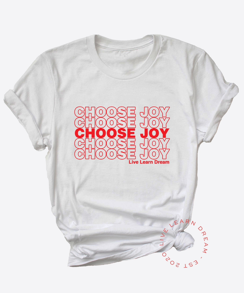 Choose Joy by Live Learn Dream Shirt |   live-learn-dream - BIPOC-owned, Handmade, Shipped from Texas.