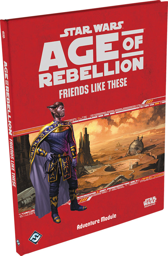 Star Wars RPG: Age of Rebellion - Friends Like These Hardcover
