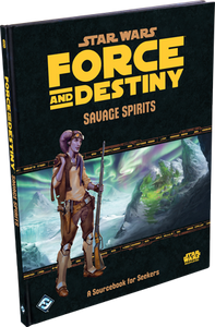 Star Wars RPG: Force and Destiny - Savage Spirits