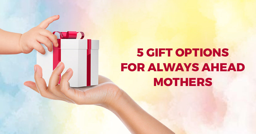 5 GIFT OPTIONS FOR ALWAYS AHEAD MOTHERS