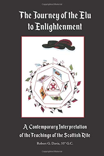 The Journey of the Elu to Enlightenment: A Contemporary Interpretation of the Teachings of the Scottish Rite
