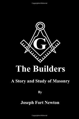 The Builders: A Story and Study of Masonry  By  Joseph Fort Newton