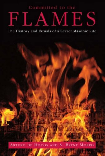 Committed to the Flames: The History and Rituals of a Secret Masonic Rite
