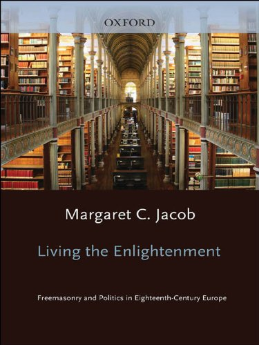 Living the Enlightenment: Freemasonry and Politics in Eighteenth-Century Europe (Society)