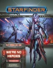 Starfinder RPG: Adventure Path - Fly Free or Die Part 1 - We're No Heroes