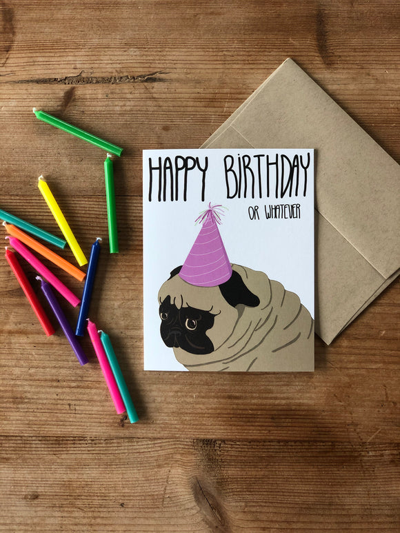 Happy Birthday or Whatever Pug Card