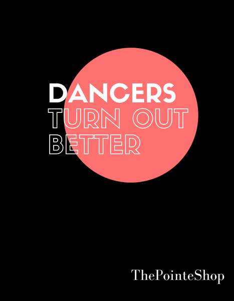"""Dancers Turn Out Better"" T-Shirt"