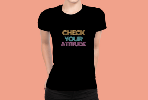 """Check Your Attitude"" T-Shirt"