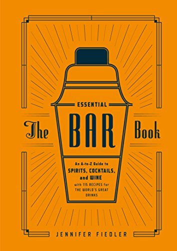 The Essential Bar Book: An A-to-Z Guide to Spirits, Cocktails, and Wine - WishBasket