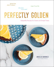 Load image into Gallery viewer, Perfectly Golden: Adaptable Recipes for Sweet and Simple Treats
