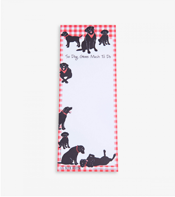 So dog gone much to do Printed notepad with magnet backing has numerous black labs and a red gingham patterned border