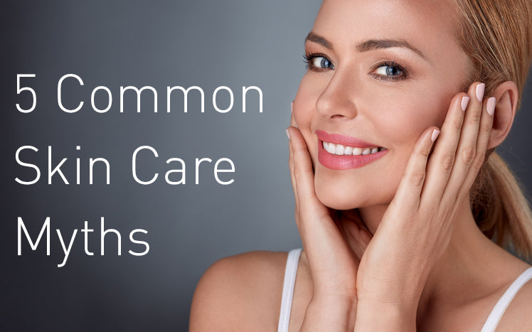 Top 5 Common Skin Care Myths
