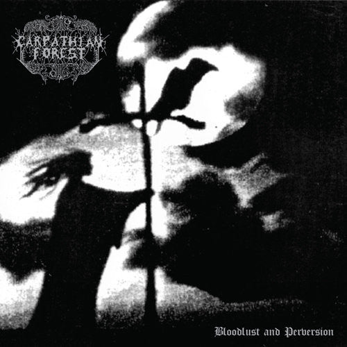 Carpathian Forest ‎– Bloodlust And Perversion