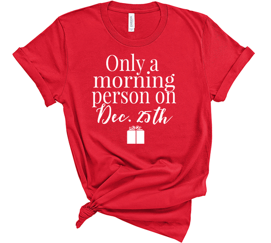 Only A Morning Person on Dec 25th Christmas Shirt