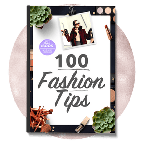 100 Fashion Tips: How to look and feel amazing