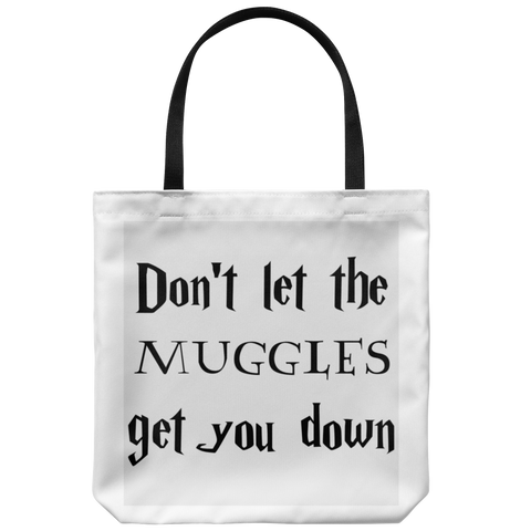 Don't Let the Muggles Get You Down Totebag