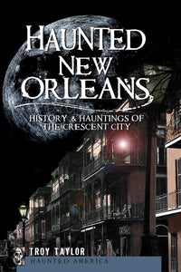 Haunted New Orleans: History and Hauntings of the Crescent City