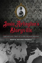 Load image into Gallery viewer, Josie Arlington's Storyville: The Life and Times of a New Orleans Madam