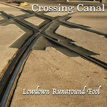 Load image into Gallery viewer, Crossing Canal — Lowdown Runaround Fool