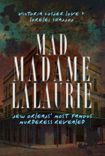 Load image into Gallery viewer, Mad Madame LaLaurie: New Orleans' Most Famous Murderess