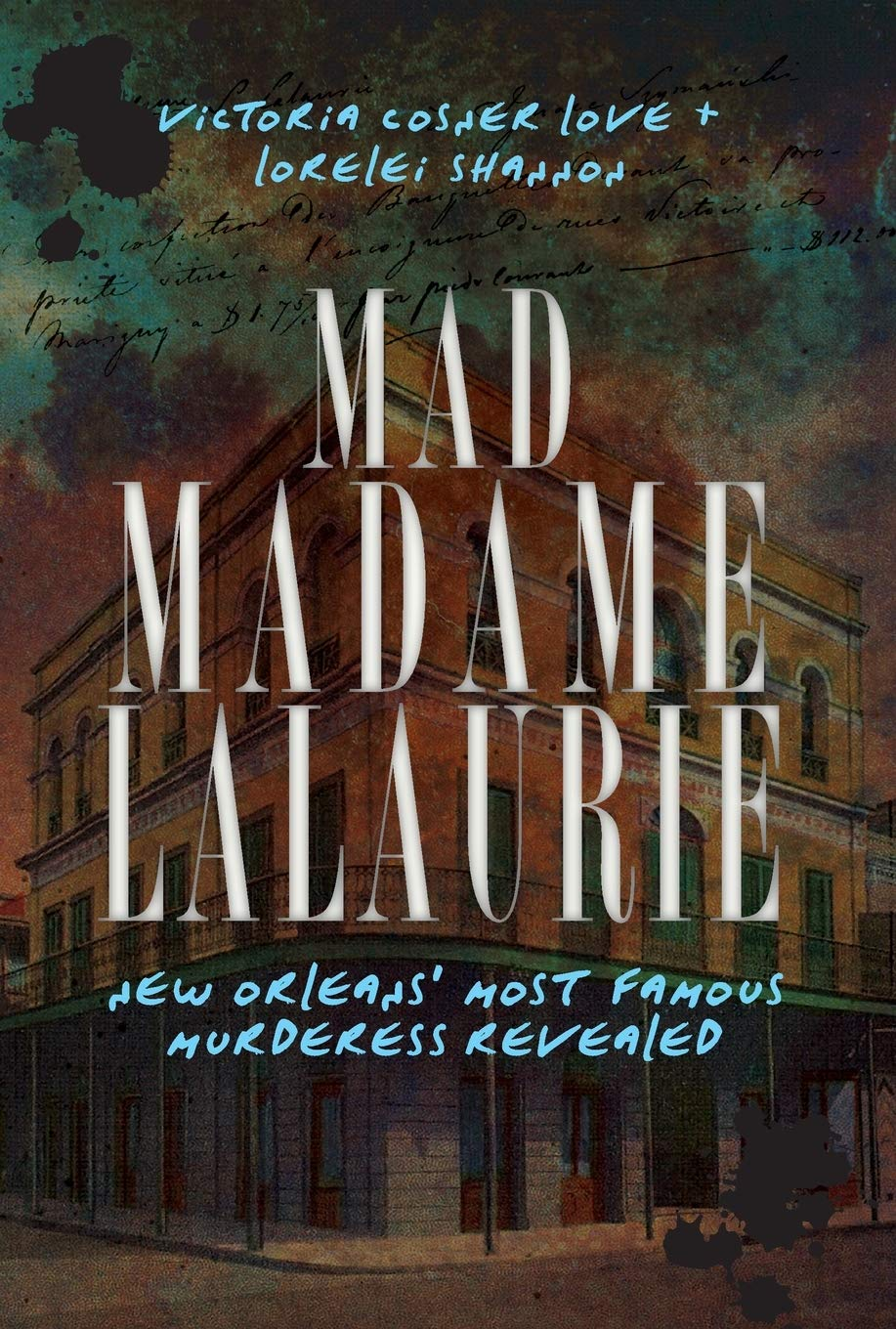 Mad Madame LaLaurie: New Orleans' Most Famous Murderess