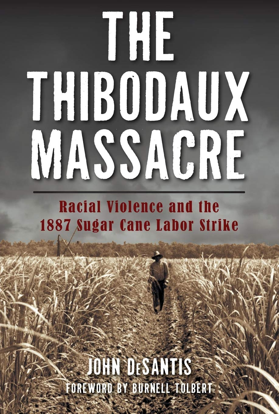 The Thibodaux Massacre: Racial Violence and the 1887 Sugar Cane Labor Strike