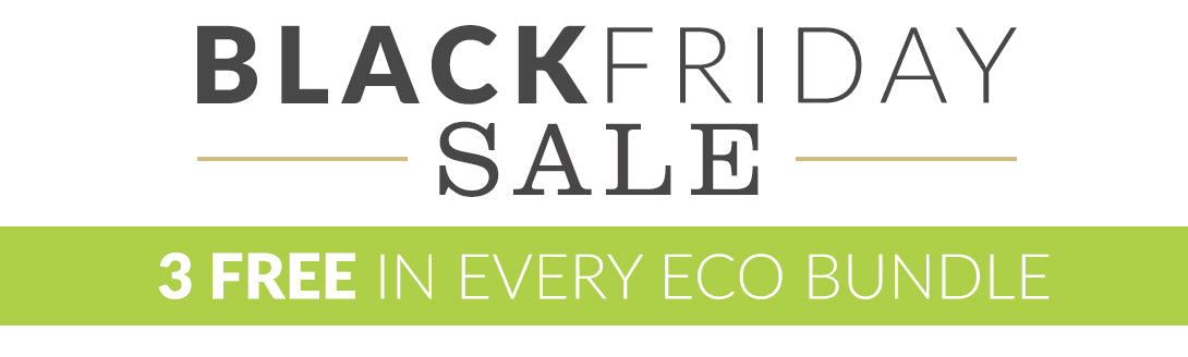 Black Friday - 3 Free In Every Eco Bundle