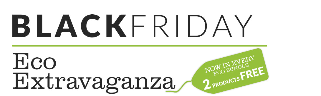 BLACK FRIDAY 2017 ECO EXTRAVAGANZA
