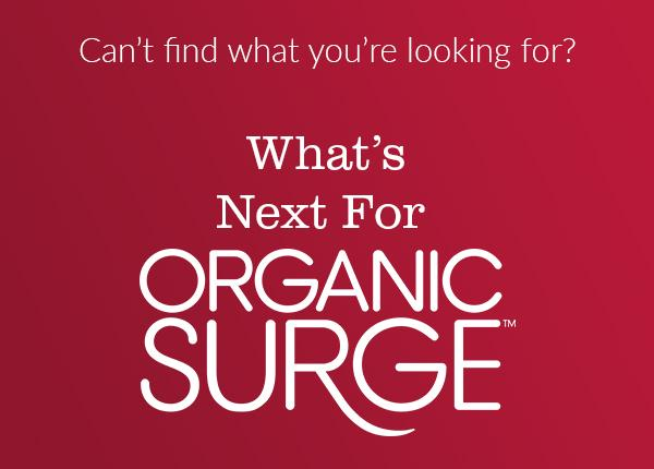 Whats next for organic surge