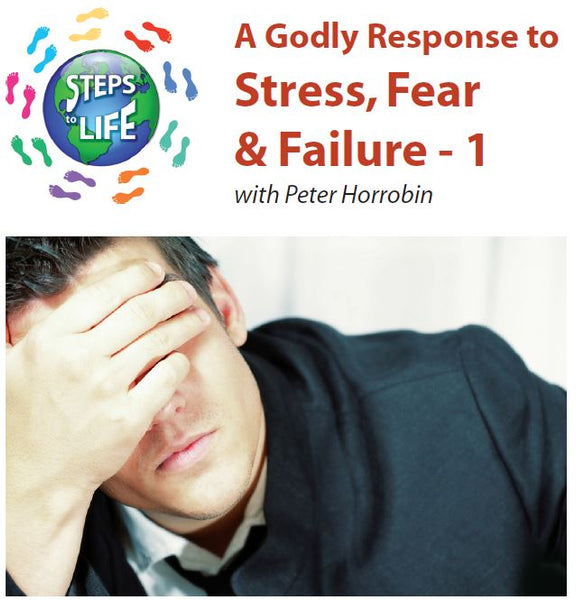 Steps to Life : A Godly Response to Stress, Fear & Failure - 1
