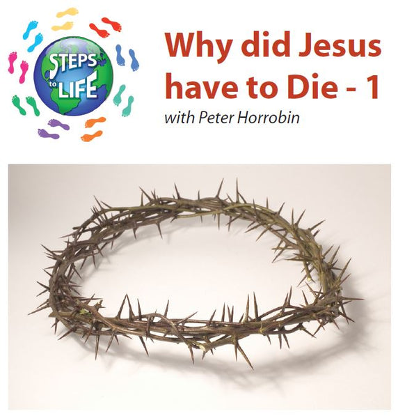 Steps to Life : Why did Jesus have to die - 1