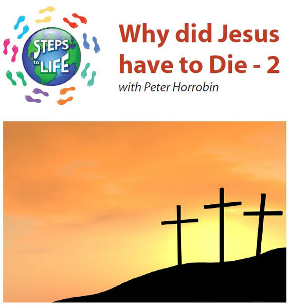 Steps to Life : Why did Jesus have to die - 2