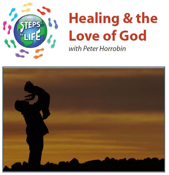 Steps to Life : Healing & the Love of God
