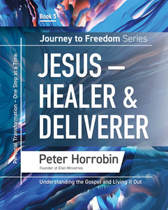 Journey to Freedom - Jesus, Healer and Deliverer